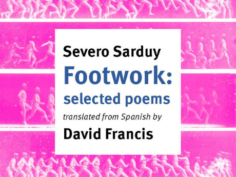 Severo Sarduy Footwork selected poems translated from Spanish by David Francis